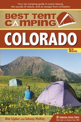 Best Tent Camping Colorado By Lipker, Kim/ Molloy, Johnny